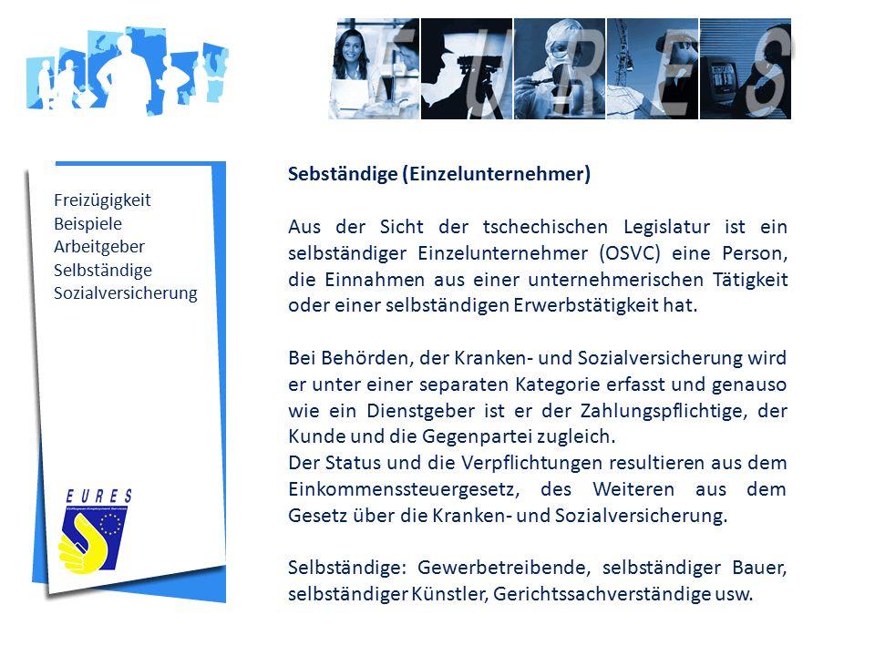 Freizügigkeit Beispiele Arbeitgeber Selbständige Sozialversicherung Sebständige (Einzelunternehmer) Aus der Sicht der tschechischen Legislatur ist ein selbständiger Einzelunternehmer (OSVC) eine Person, die Einnahmen aus einer unternehmerischen Tätigkeit oder einer selbständigen Erwerbstätigkeit hat.