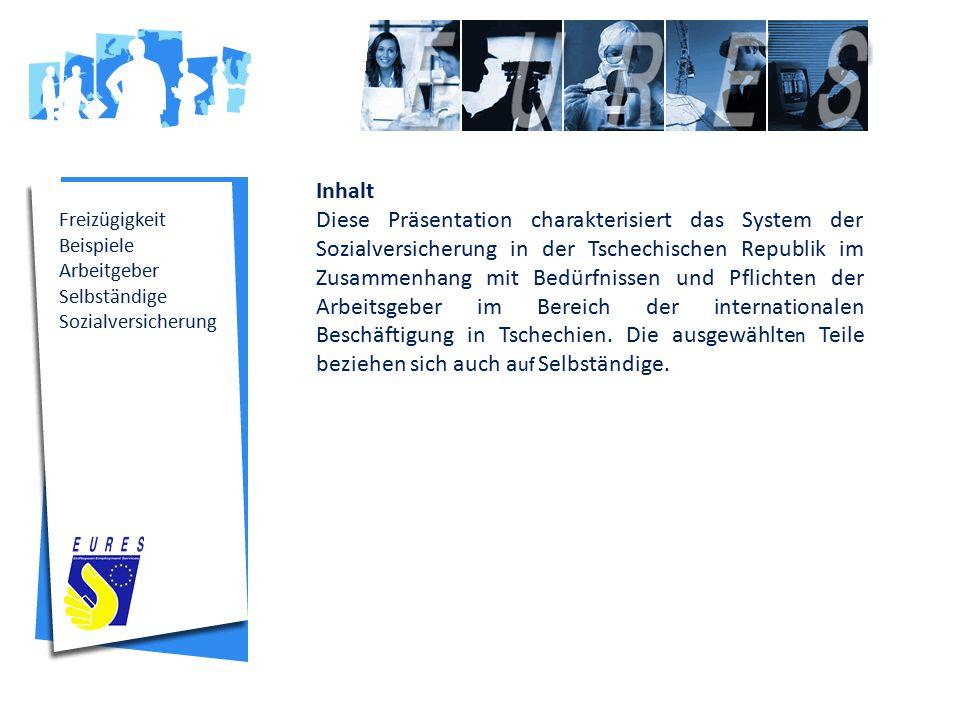 Freizügigkeit Beispiele Arbeitgeber Selbständige Sozialversicherung Inhalt Diese Präsentation charakterisiert das System der Sozialversicherung in der Tschechischen Republik im Zusammenhang mit Bedürfnissen und Pflichten der Arbeitsgeber im Bereich der internationalen Beschäftigung in Tschechien.