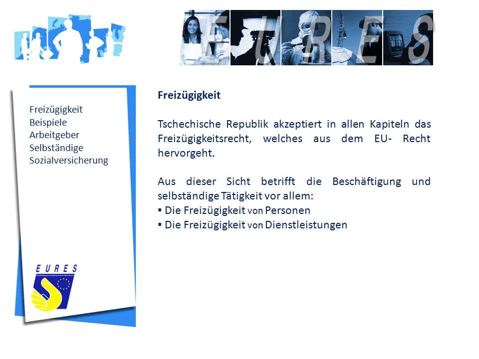 Freizügigkeit Beispiele Arbeitgeber Selbständige Sozialversicherung Freizügigkeit Tschechische Republik akzeptiert in allen Kapiteln das Freizügigkeitsrecht, welches aus dem EU- Recht hervorgeht.
