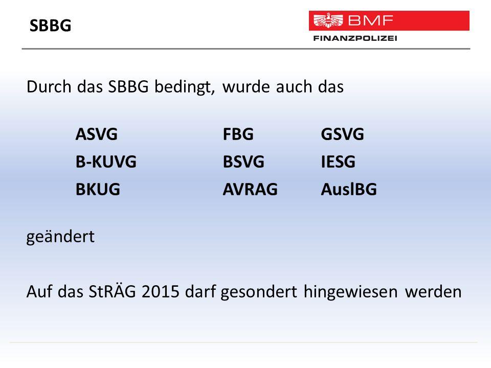 ASVGFBGGSVG B-KUVGBSVGIESG BKUGAVRAGAuslBG geändert Auf das StRÄG 2015 darf gesondert hingewiesen werden SBBG Durch das SBBG bedingt, wurde auch das