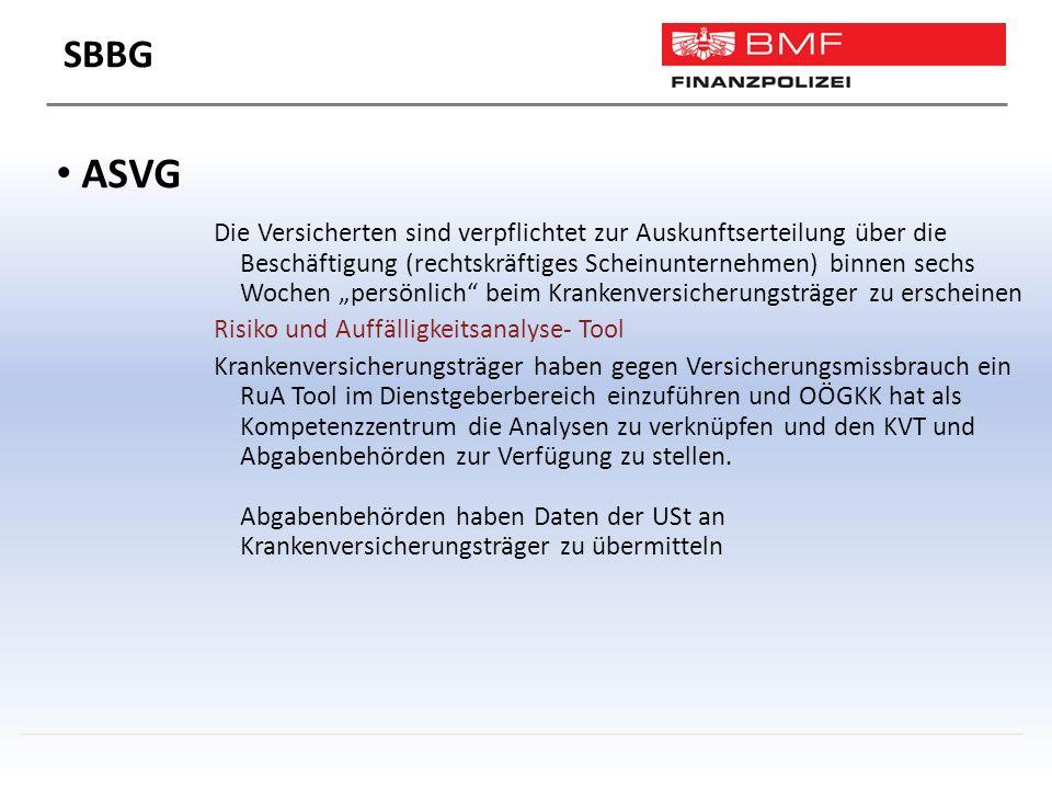 """ASVG Die Versicherten sind verpflichtet zur Auskunftserteilung über die Beschäftigung (rechtskräftiges Scheinunternehmen) binnen sechs Wochen """"persönlich beim Krankenversicherungsträger zu erscheinen Risiko und Auffälligkeitsanalyse- Tool Krankenversicherungsträger haben gegen Versicherungsmissbrauch ein RuA Tool im Dienstgeberbereich einzuführen und OÖGKK hat als Kompetenzzentrum die Analysen zu verknüpfen und den KVT und Abgabenbehörden zur Verfügung zu stellen."""