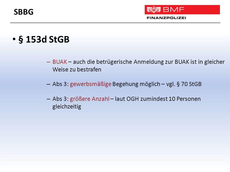 § 153d StGB – BUAK – auch die betrügerische Anmeldung zur BUAK ist in gleicher Weise zu bestrafen – Abs 3: gewerbsmäßige Begehung möglich – vgl.