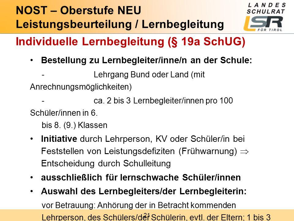 21 Individuelle Lernbegleitung (§ 19a SchUG) Bestellung zu Lernbegleiter/inne/n an der Schule: -Lehrgang Bund oder Land (mit Anrechnungsmöglichkeiten) -ca.