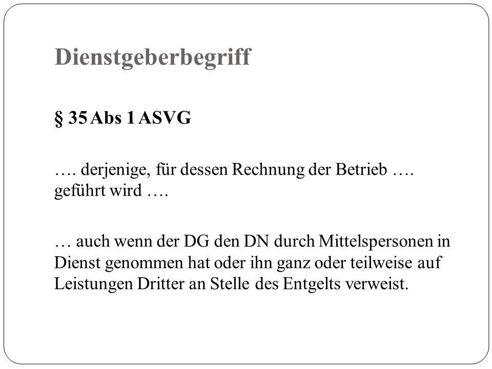 Dienstgeberbegriff § 35 Abs 1 ASVG …. derjenige, für dessen Rechnung der Betrieb ….