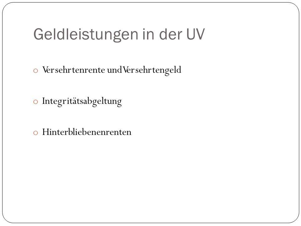 Geldleistungen in der UV o Versehrtenrente und Versehrtengeld o Integritätsabgeltung o Hinterbliebenenrenten