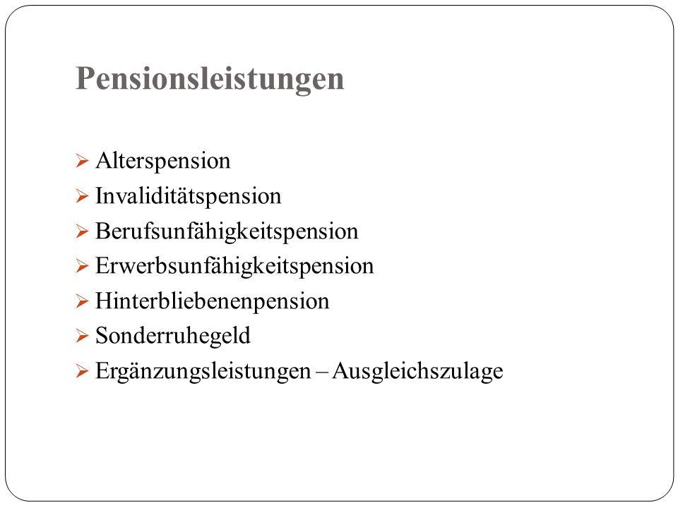 Pensionsleistungen  Alterspension  Invaliditätspension  Berufsunfähigkeitspension  Erwerbsunfähigkeitspension  Hinterbliebenenpension  Sonderruhegeld  Ergänzungsleistungen – Ausgleichszulage