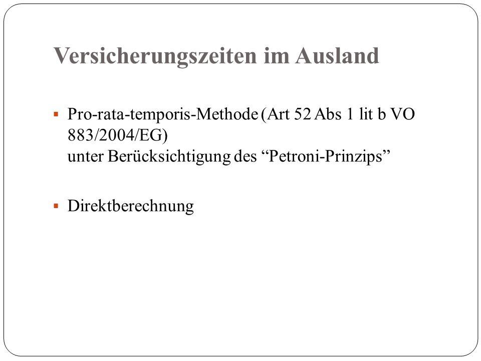 Versicherungszeiten im Ausland  Pro-rata-temporis-Methode (Art 52 Abs 1 lit b VO 883/2004/EG) unter Berücksichtigung des Petroni-Prinzips  Direktberechnung