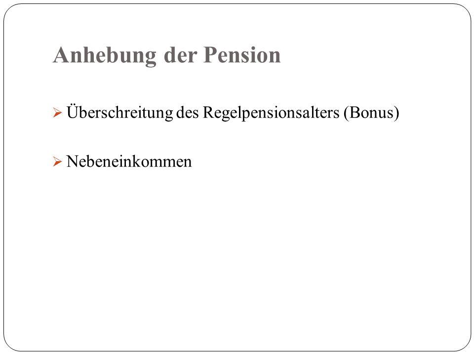 Anhebung der Pension  Überschreitung des Regelpensionsalters (Bonus)  Nebeneinkommen