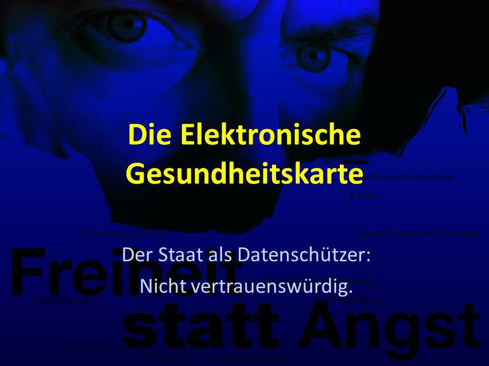 Die Elektronische Gesundheitskarte Der Staat als Datenschützer: Nicht vertrauenswürdig.