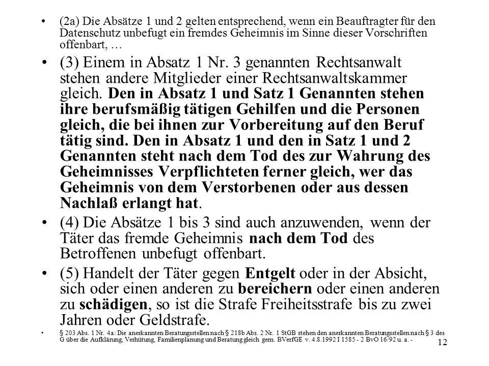 12 (2a) Die Absätze 1 und 2 gelten entsprechend, wenn ein Beauftragter für den Datenschutz unbefugt ein fremdes Geheimnis im Sinne dieser Vorschriften offenbart, … (3) Einem in Absatz 1 Nr.