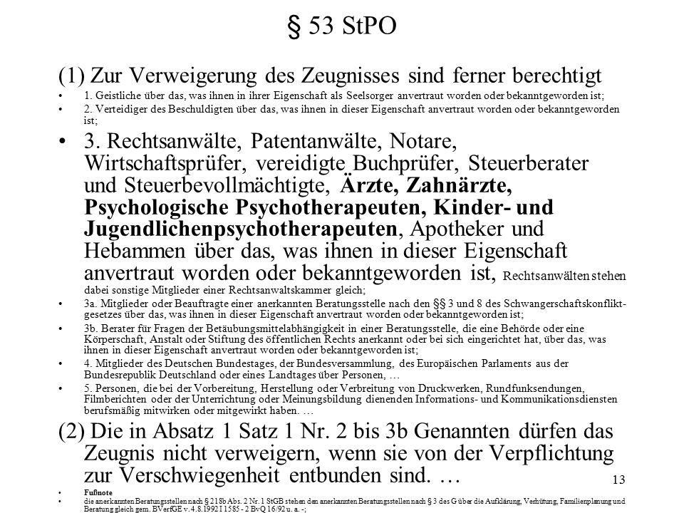 13 § 53 StPO (1) Zur Verweigerung des Zeugnisses sind ferner berechtigt 1.