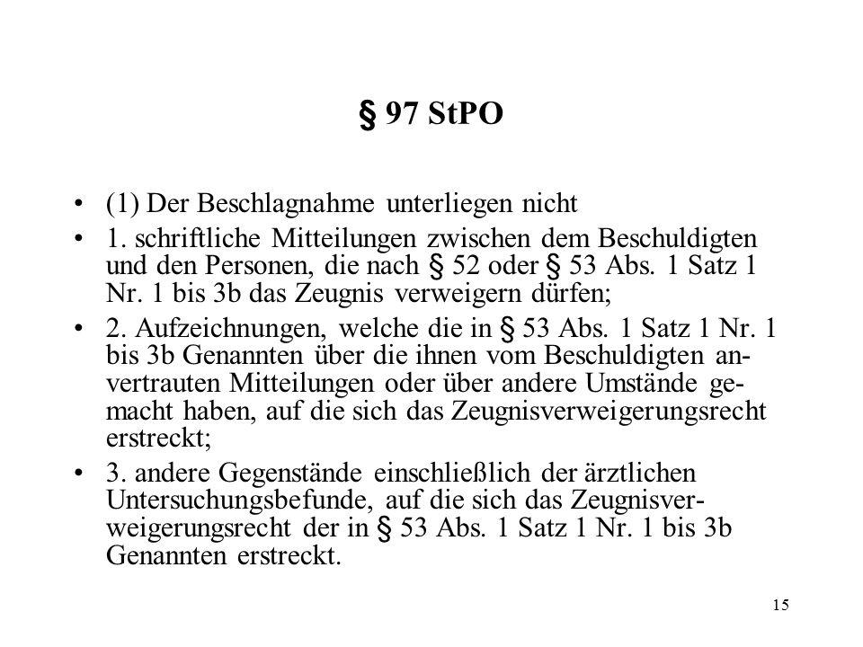 15 § 97 StPO (1) Der Beschlagnahme unterliegen nicht 1.