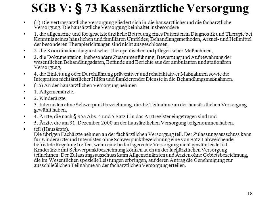18 SGB V: § 73 Kassenärztliche Versorgung (1) Die vertragsärztliche Versorgung gliedert sich in die hausärztliche und die fachärztliche Versorgung.