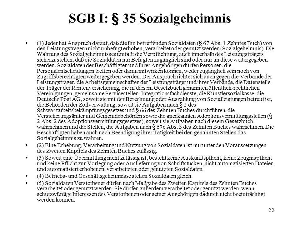 22 SGB I: § 35 Sozialgeheimnis (1) Jeder hat Anspruch darauf, daß die ihn betreffenden Sozialdaten (§ 67 Abs.