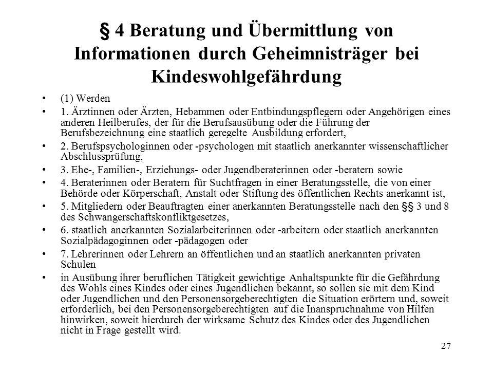 27 § 4 Beratung und Übermittlung von Informationen durch Geheimnisträger bei Kindeswohlgefährdung (1) Werden 1.