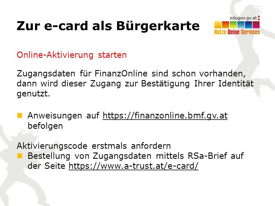 Zur e-card als Bürgerkarte Online-Aktivierung starten Zugangsdaten für FinanzOnline sind schon vorhanden, dann wird dieser Zugang zur Bestätigung Ihrer Identität genutzt.