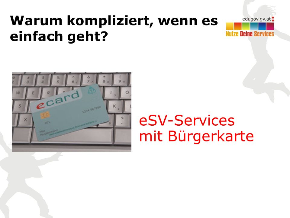 Warum kompliziert, wenn es einfach geht eSV-Services mit Bürgerkarte