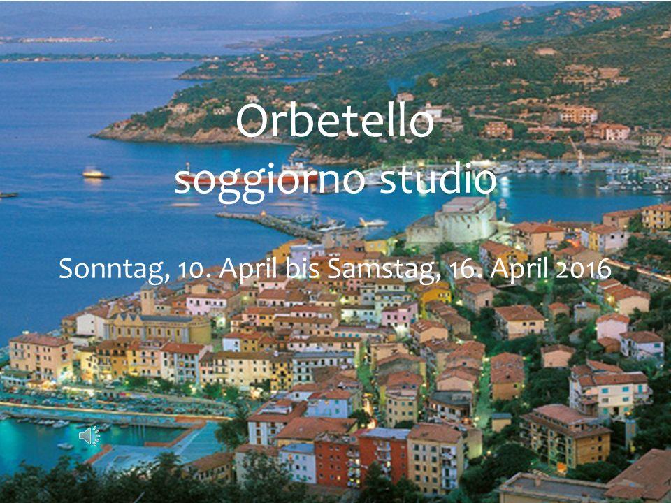 Orbetello soggiorno studio Sonntag, 10. April bis Samstag, 16. April 2016