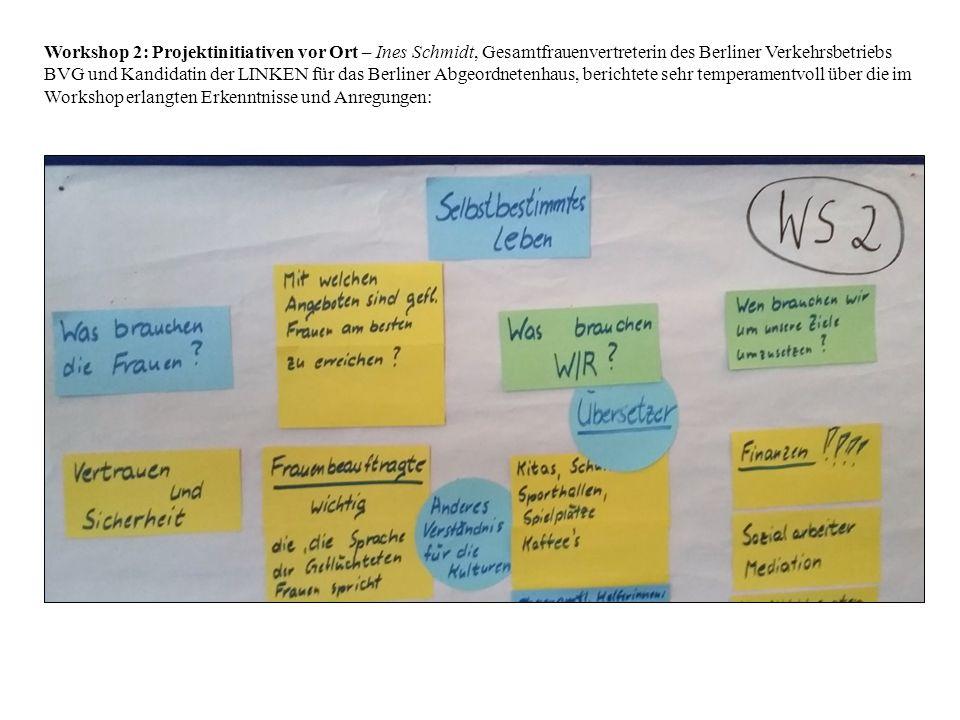 Workshop 2: Projektinitiativen vor Ort – Ines Schmidt, Gesamtfrauenvertreterin des Berliner Verkehrsbetriebs BVG und Kandidatin der LINKEN für das Berliner Abgeordnetenhaus, berichtete sehr temperamentvoll über die im Workshop erlangten Erkenntnisse und Anregungen: