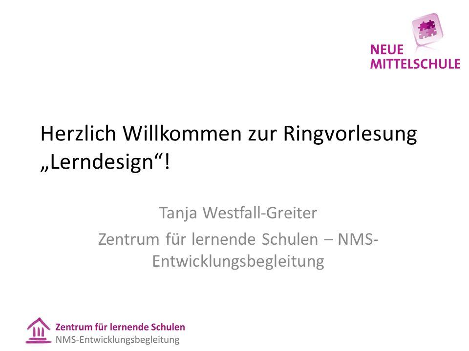 """Herzlich Willkommen zur Ringvorlesung """"Lerndesign""""! Tanja Westfall-Greiter Zentrum für lernende Schulen – NMS- Entwicklungsbegleitung"""