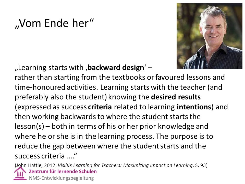 """Vom Ende her"" ""Learning starts with 'backward design' – rather than starting from the textbooks or favoured lessons and time-honoured activities. Lea"