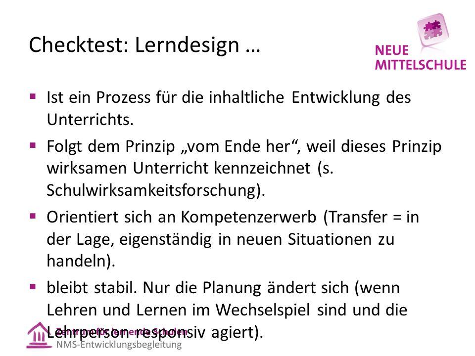 """Checktest: Lerndesign …  Ist ein Prozess für die inhaltliche Entwicklung des Unterrichts.  Folgt dem Prinzip """"vom Ende her"""", weil dieses Prinzip wir"""