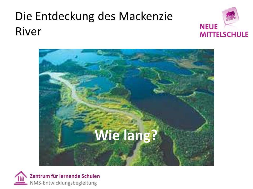 Die Entdeckung des Mackenzie River Wie lang?