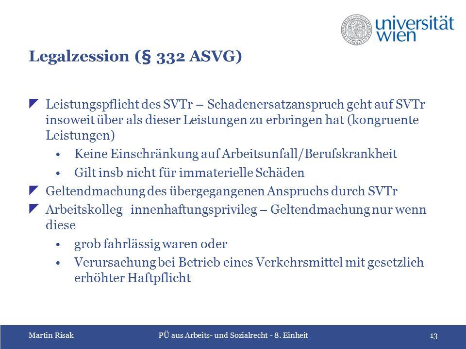Martin RisakPÜ aus Arbeits- und Sozialrecht - 8. Einheit13 Legalzession (§ 332 ASVG)  Leistungspflicht des SVTr – Schadenersatzanspruch geht auf SVTr