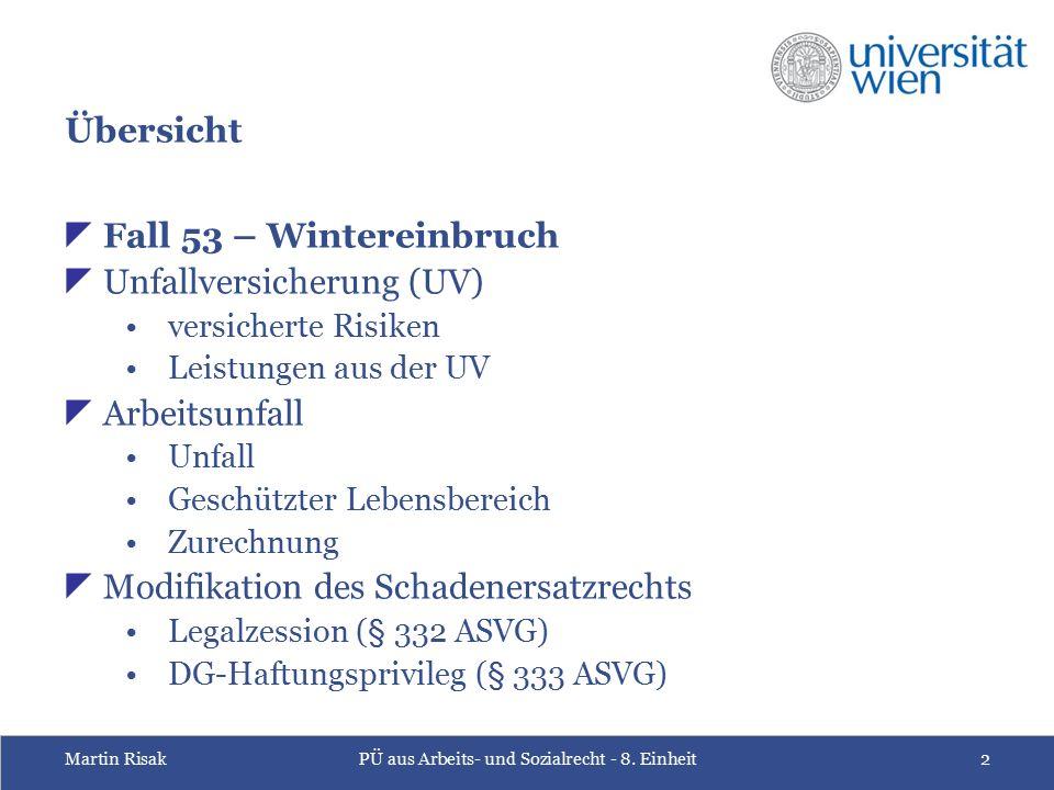 Martin RisakPÜ aus Arbeits- und Sozialrecht - 8. Einheit2 Übersicht  Fall 53 – Wintereinbruch  Unfallversicherung (UV) versicherte Risiken Leistunge