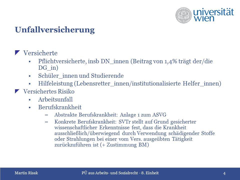 Martin RisakPÜ aus Arbeits- und Sozialrecht - 8. Einheit4 Unfallversicherung  Versicherte Pflichtversicherte, insb DN_innen (Beitrag von 1,4% trägt d