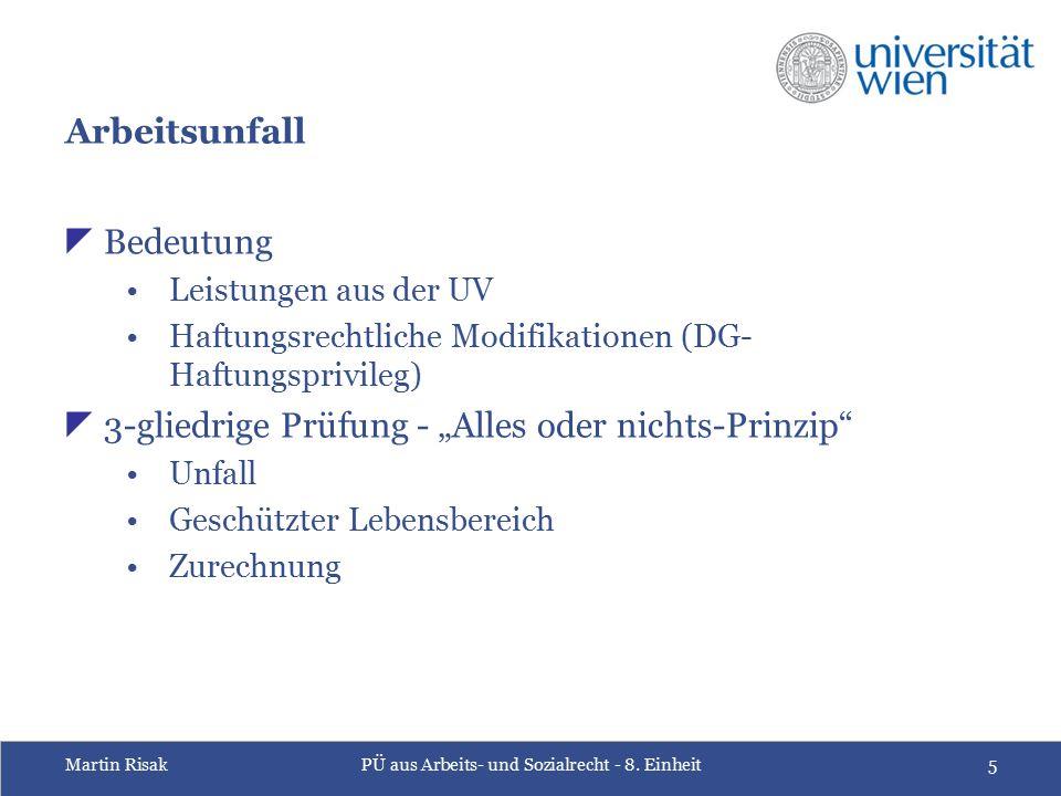 Martin RisakPÜ aus Arbeits- und Sozialrecht - 8. Einheit5 Arbeitsunfall  Bedeutung Leistungen aus der UV Haftungsrechtliche Modifikationen (DG- Haftu
