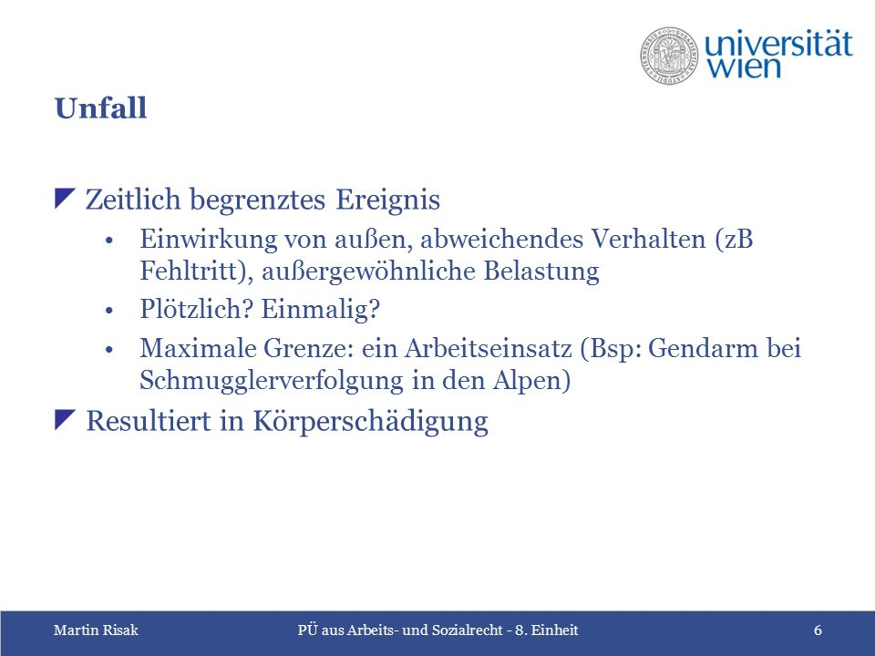 Martin RisakPÜ aus Arbeits- und Sozialrecht - 8. Einheit6 Unfall  Zeitlich begrenztes Ereignis Einwirkung von außen, abweichendes Verhalten (zB Fehlt