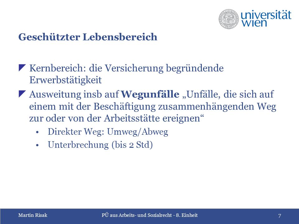Martin RisakPÜ aus Arbeits- und Sozialrecht - 8. Einheit7 Geschützter Lebensbereich  Kernbereich: die Versicherung begründende Erwerbstätigkeit  Aus