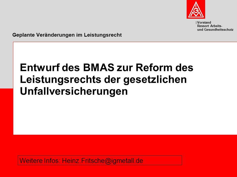 Vorstand Ressort Arbeits- und Gesundheitsschutz Geplante Veränderungen im Leistungsrecht Entwurf des BMAS zur Reform des Leistungsrechts der gesetzlic