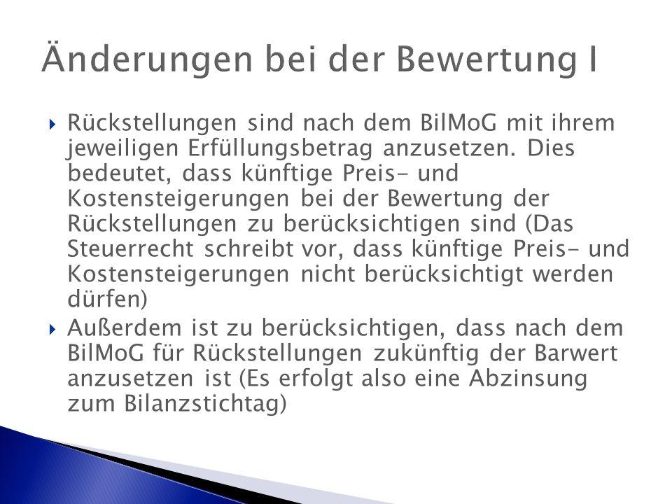 Änderungen bei der Bewertung I  Rückstellungen sind nach dem BilMoG mit ihrem jeweiligen Erfüllungsbetrag anzusetzen.