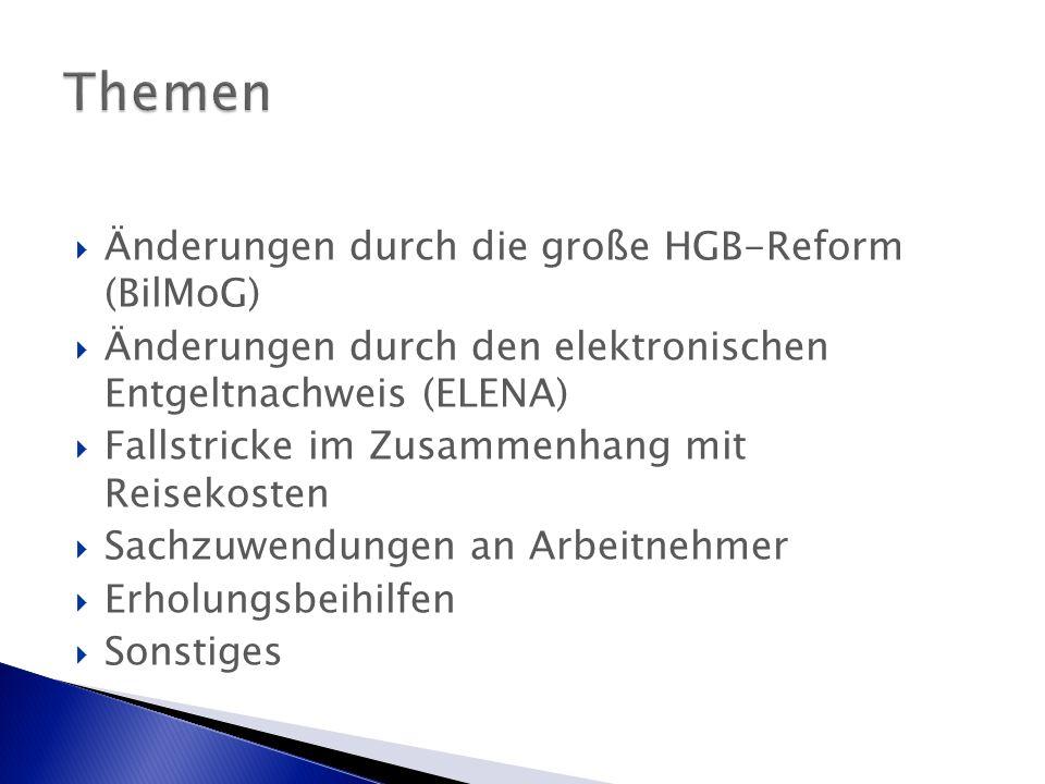  Änderungen durch die große HGB-Reform (BilMoG)  Änderungen durch den elektronischen Entgeltnachweis (ELENA)  Fallstricke im Zusammenhang mit Reisekosten  Sachzuwendungen an Arbeitnehmer  Erholungsbeihilfen  Sonstiges