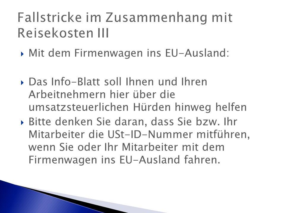 Fallstricke im Zusammenhang mit Reisekosten III  Mit dem Firmenwagen ins EU-Ausland:  Das Info-Blatt soll Ihnen und Ihren Arbeitnehmern hier über die umsatzsteuerlichen Hürden hinweg helfen  Bitte denken Sie daran, dass Sie bzw.
