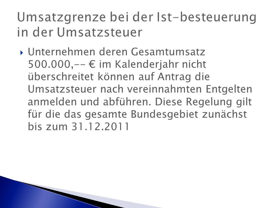 Umsatzgrenze bei der Ist-besteuerung in der Umsatzsteuer  Unternehmen deren Gesamtumsatz 500.000,-- € im Kalenderjahr nicht überschreitet können auf Antrag die Umsatzsteuer nach vereinnahmten Entgelten anmelden und abführen.