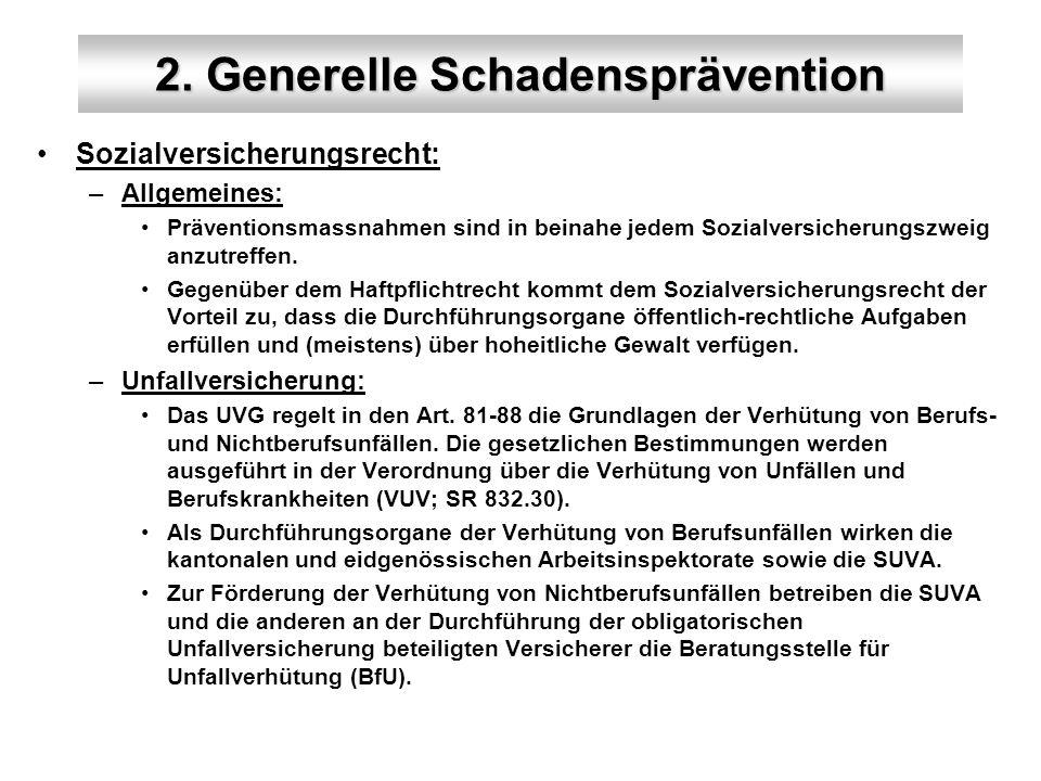 2. Generelle Schadensprävention Sozialversicherungsrecht: –Allgemeines: Präventionsmassnahmen sind in beinahe jedem Sozialversicherungszweig anzutreff