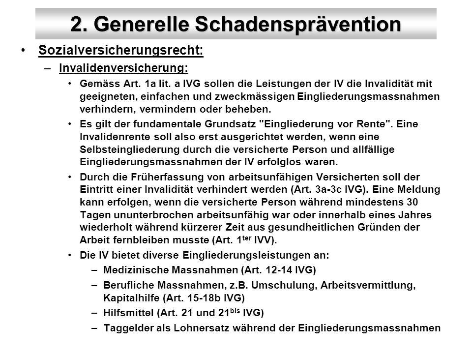 2. Generelle Schadensprävention Sozialversicherungsrecht: –Invalidenversicherung: Gemäss Art. 1a lit. a IVG sollen die Leistungen der IV die Invalidit