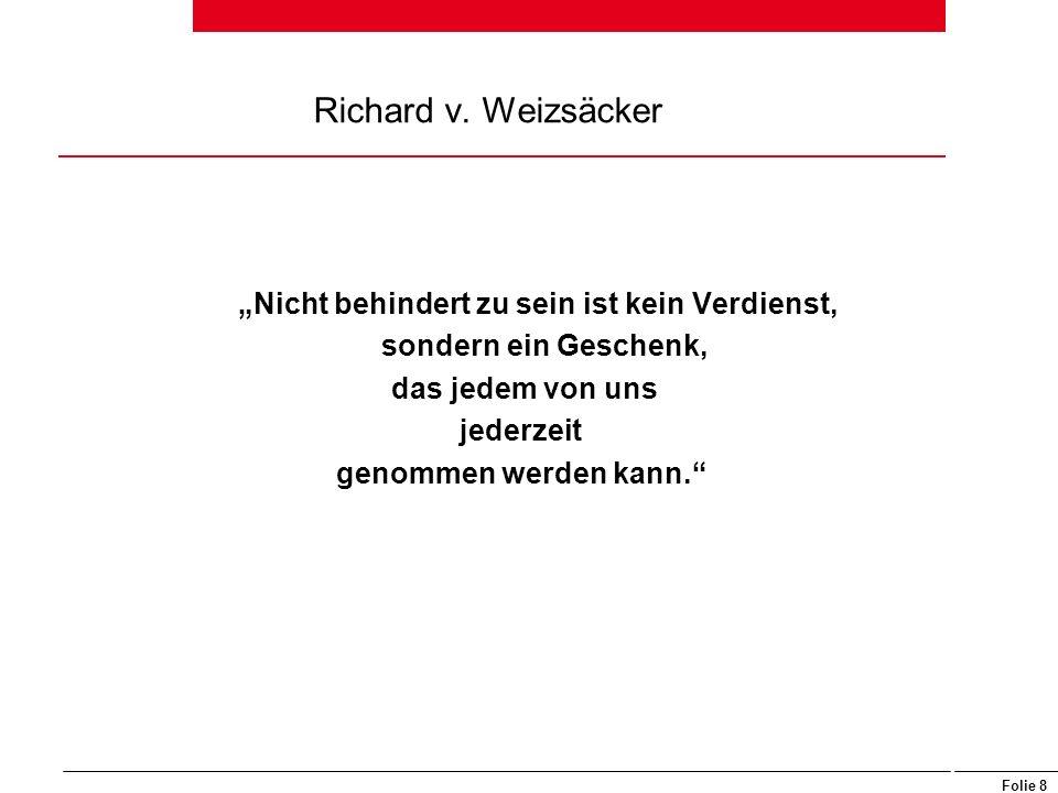 """Folie 8 Richard v. Weizsäcker """"Nicht behindert zu sein ist kein Verdienst, sondern ein Geschenk, das jedem von uns jederzeit genommen werden kann."""""""