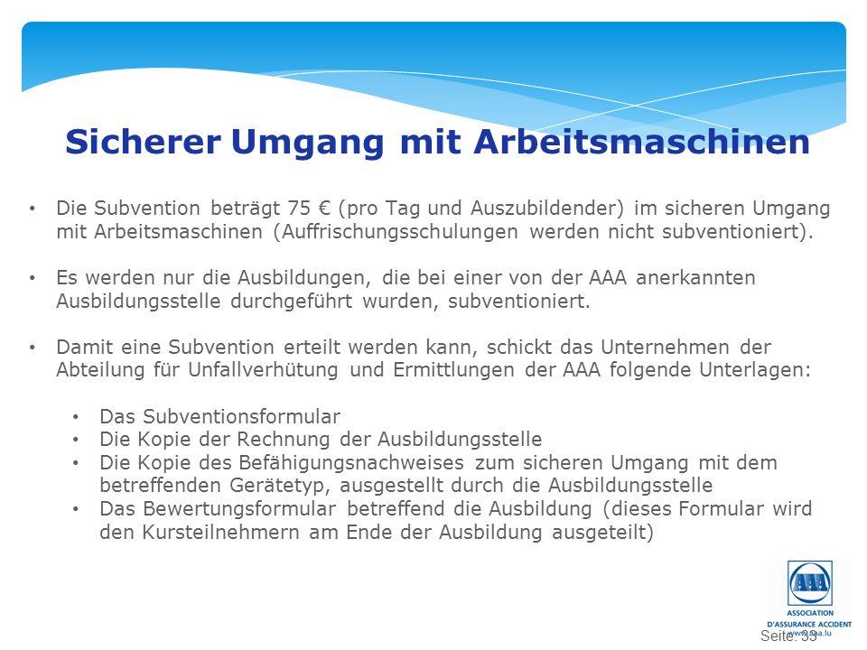 Seite: 33 Sicherer Umgang mit Arbeitsmaschinen Die Subvention beträgt 75 € (pro Tag und Auszubildender) im sicheren Umgang mit Arbeitsmaschinen (Auffrischungsschulungen werden nicht subventioniert).