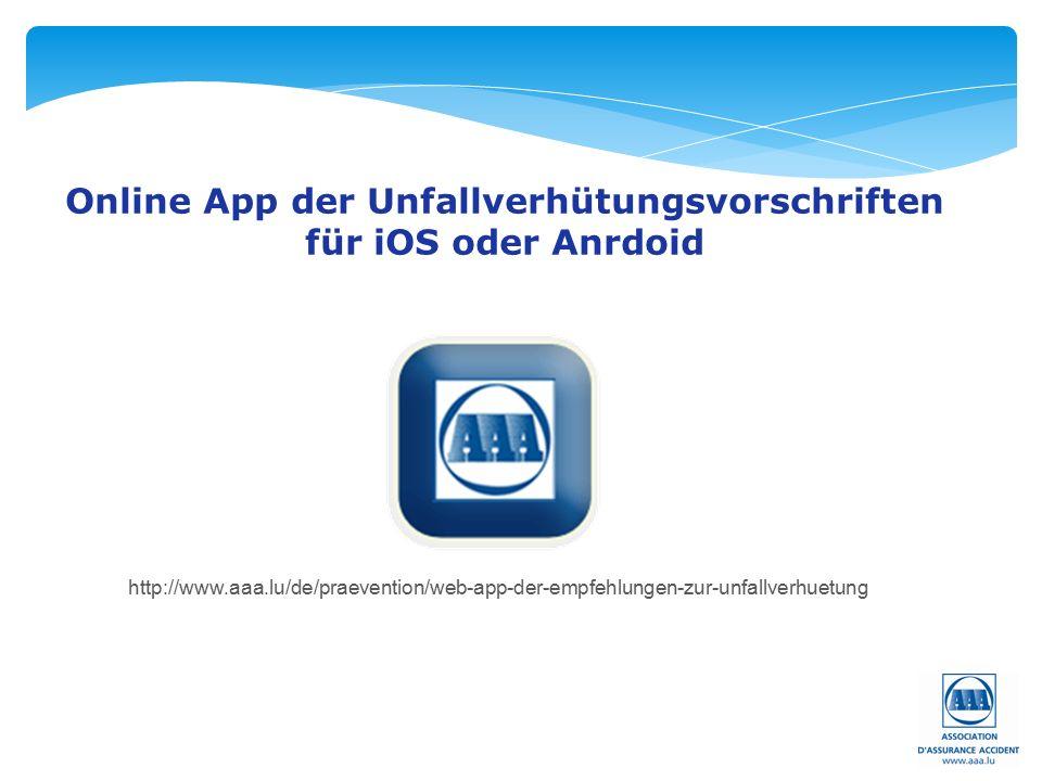 Online App der Unfallverhütungsvorschriften für iOS oder Anrdoid http://www.aaa.lu/de/praevention/web-app-der-empfehlungen-zur-unfallverhuetung