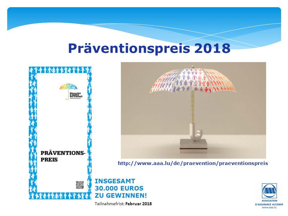 Präventionspreis 2018 http://www.aaa.lu/de/praevention/praeventionspreis INSGESAMT 30.000 EUROS ZU GEWINNEN.