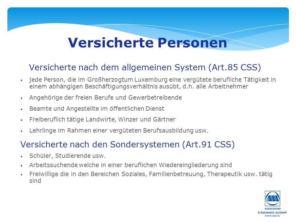 Seite: 9 Versicherte Personen Versicherte nach dem allgemeinen System (Art.85 CSS) jede Person, die im Großherzogtum Luxemburg eine vergütete berufliche Tätigkeit in einem abhängigen Beschäftigungsverhältnis ausübt, d.h.