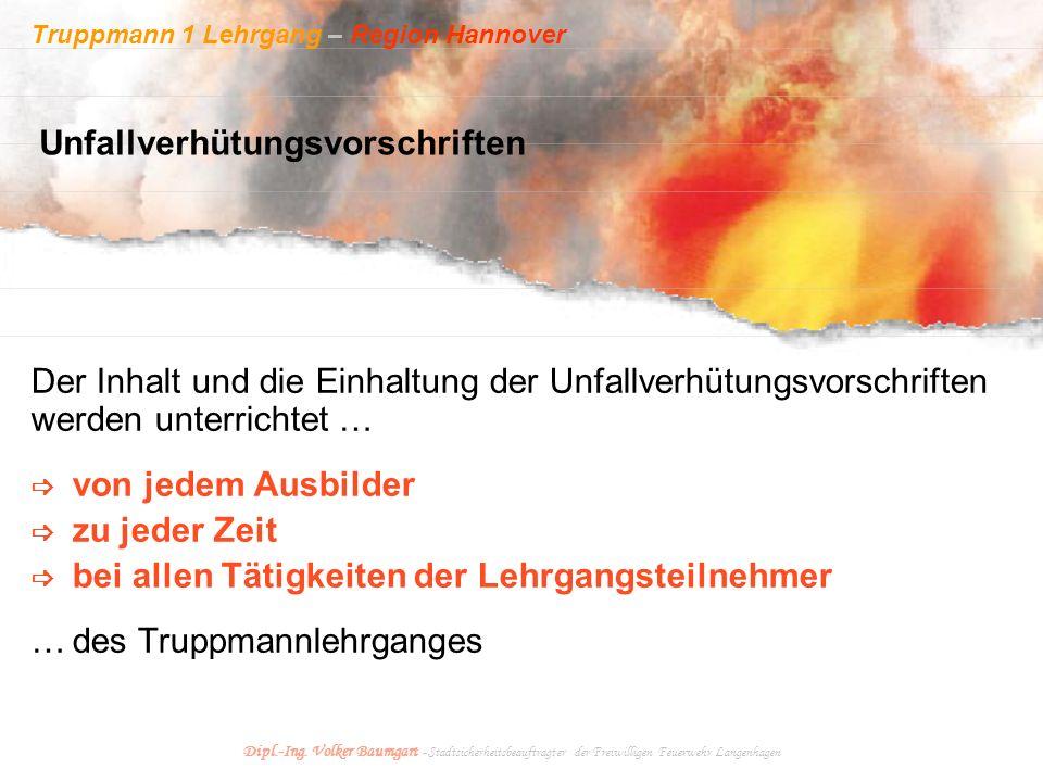 Truppmann 1 Lehrgang – Region Hannover Dipl.-Ing. Volker Baumgart - Stadtsicherheitsbeauftragter der Freiwilligen Feuerwehr Langenhagen Unfallverhütun