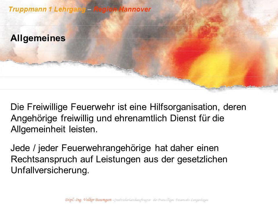 Truppmann 1 Lehrgang – Region Hannover Dipl.-Ing. Volker Baumgart - Stadtsicherheitsbeauftragter der Freiwilligen Feuerwehr Langenhagen Die Freiwillig