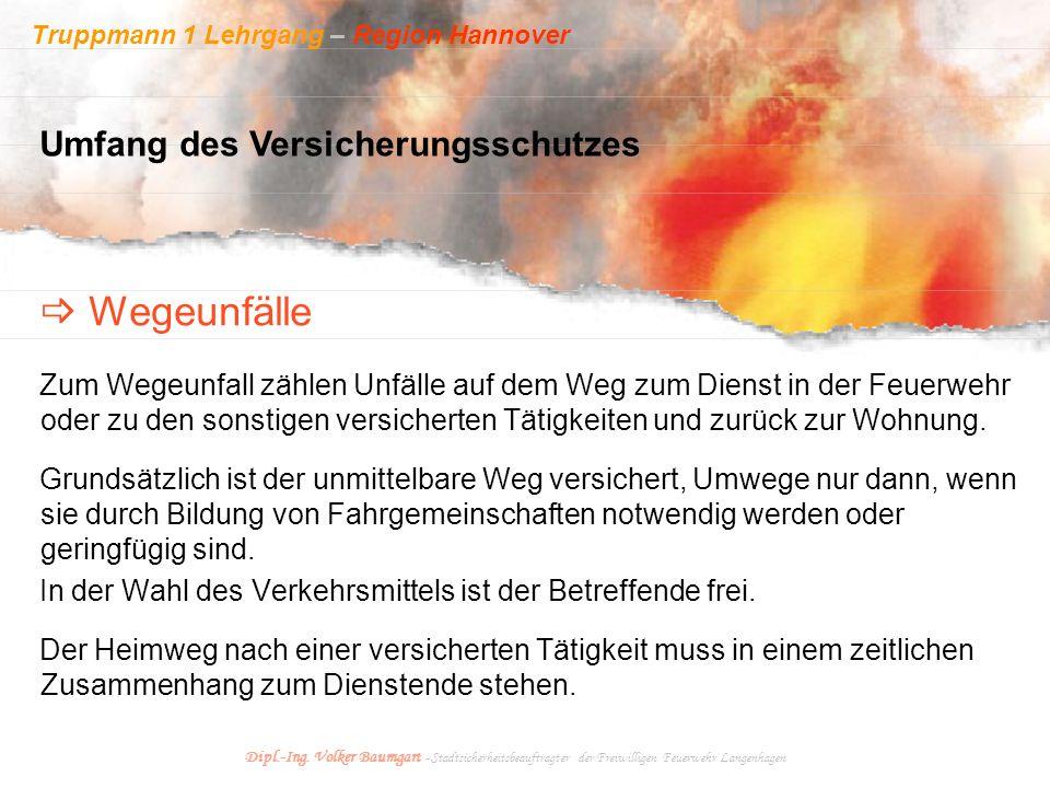 Truppmann 1 Lehrgang – Region Hannover Dipl.-Ing. Volker Baumgart - Stadtsicherheitsbeauftragter der Freiwilligen Feuerwehr Langenhagen Zum Wegeunfall