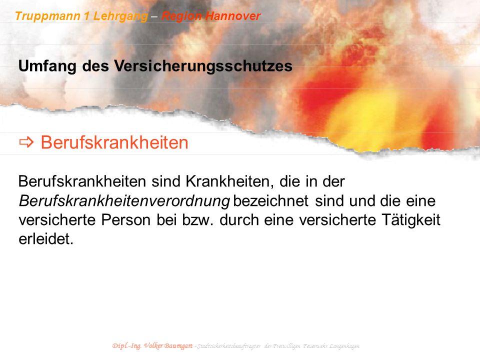 Truppmann 1 Lehrgang – Region Hannover Dipl.-Ing. Volker Baumgart - Stadtsicherheitsbeauftragter der Freiwilligen Feuerwehr Langenhagen Berufskrankhei