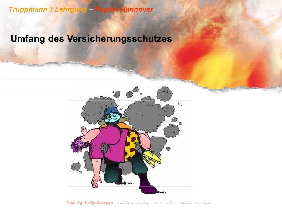 Truppmann 1 Lehrgang – Region Hannover Dipl.-Ing. Volker Baumgart - Stadtsicherheitsbeauftragter der Freiwilligen Feuerwehr Langenhagen Umfang des Ver